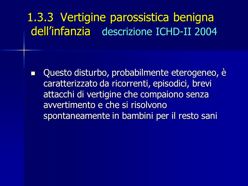1.3.3 Vertigine parossistica benigna dellinfanzia descrizione ICHD-II 2004 1.3.3 Vertigine parossistica benigna dellinfanzia descrizione ICHD-II 2004