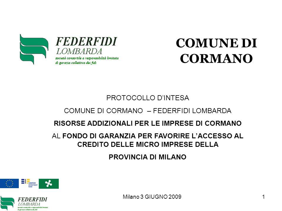 Milano 3 GIUGNO 2009 1 PROTOCOLLO DINTESA COMUNE DI CORMANO – FEDERFIDI LOMBARDA RISORSE ADDIZIONALI PER LE IMPRESE DI CORMANO AL FONDO DI GARANZIA PE