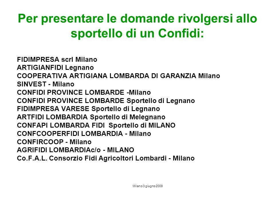 Per presentare le domande rivolgersi allo sportello di un Confidi: FIDIMPRESA scrl Milano ARTIGIANFIDI Legnano COOPERATIVA ARTIGIANA LOMBARDA DI GARAN