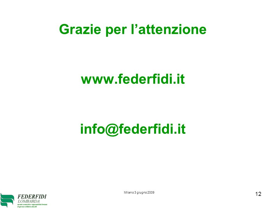 12 Grazie per lattenzione www.federfidi.it info@federfidi.it