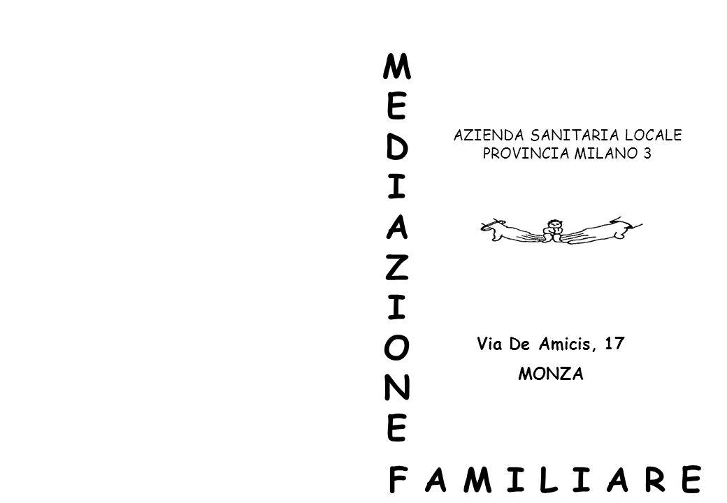 MEDIAZIONEMEDIAZIONE F A M I L I A R E Via De Amicis, 17 MONZA AZIENDA SANITARIA LOCALE PROVINCIA MILANO 3