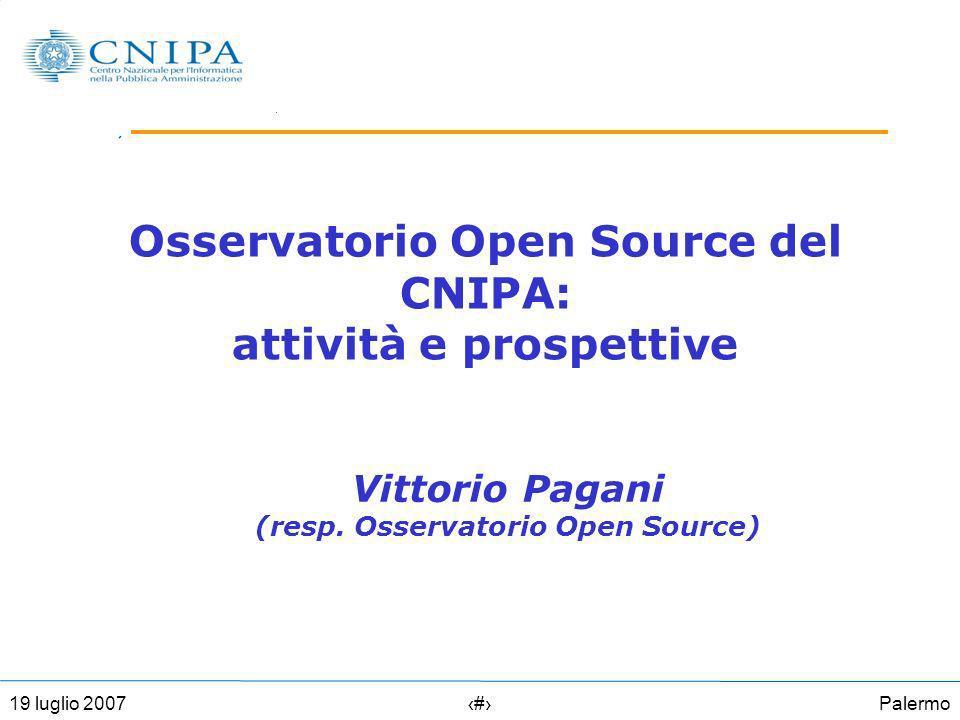Palermo119 luglio 2007 Osservatorio Open Source del CNIPA: attività e prospettive Vittorio Pagani (resp.