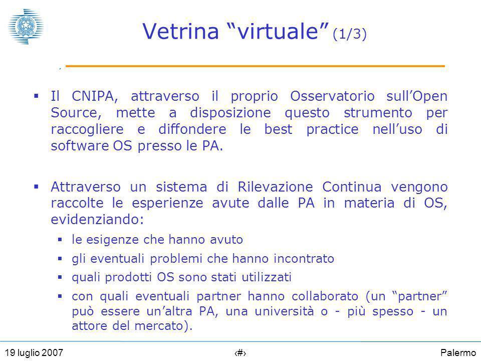 Palermo1819 luglio 2007 Vetrina virtuale (1/3) Il CNIPA, attraverso il proprio Osservatorio sullOpen Source, mette a disposizione questo strumento per raccogliere e diffondere le best practice nelluso di software OS presso le PA.
