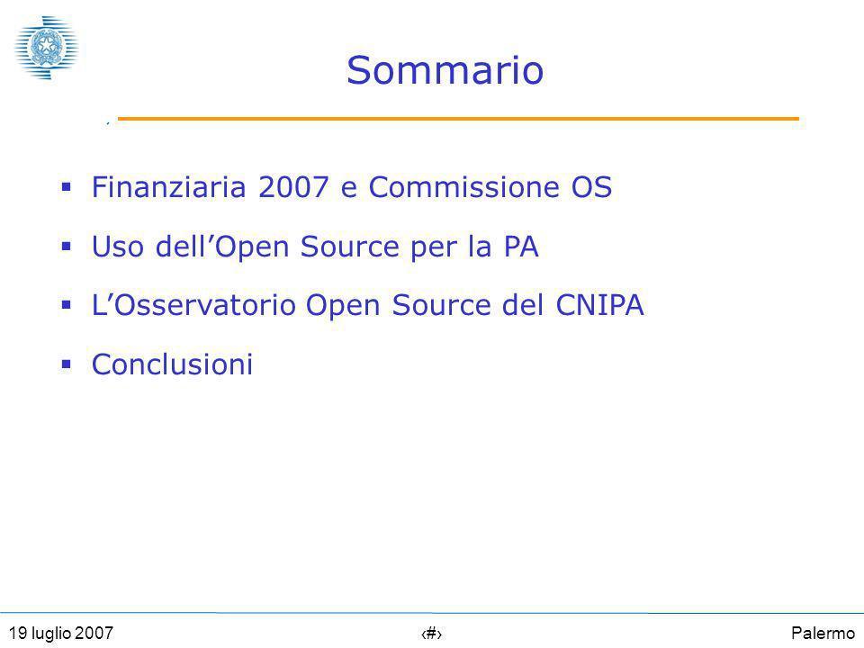 Palermo219 luglio 2007 Sommario Finanziaria 2007 e Commissione OS Uso dellOpen Source per la PA LOsservatorio Open Source del CNIPA Conclusioni