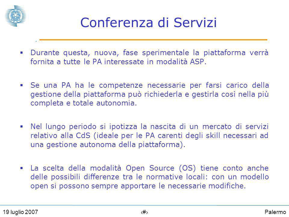 Palermo2919 luglio 2007 Conferenza di Servizi Durante questa, nuova, fase sperimentale la piattaforma verrà fornita a tutte le PA interessate in modalità ASP.