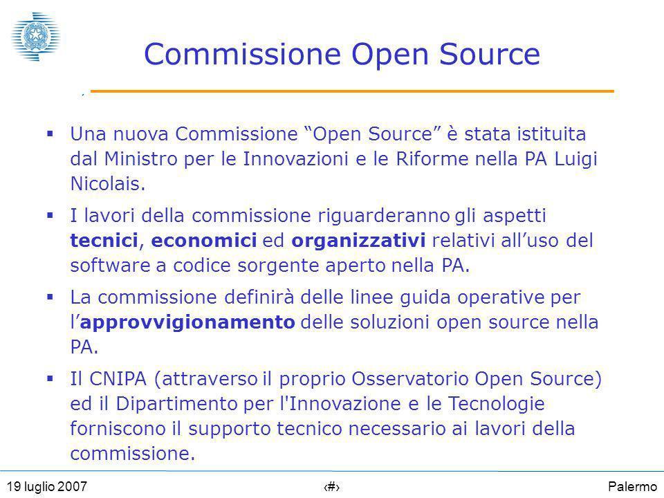 Palermo419 luglio 2007 Commissione Open Source Una nuova Commissione Open Source è stata istituita dal Ministro per le Innovazioni e le Riforme nella PA Luigi Nicolais.