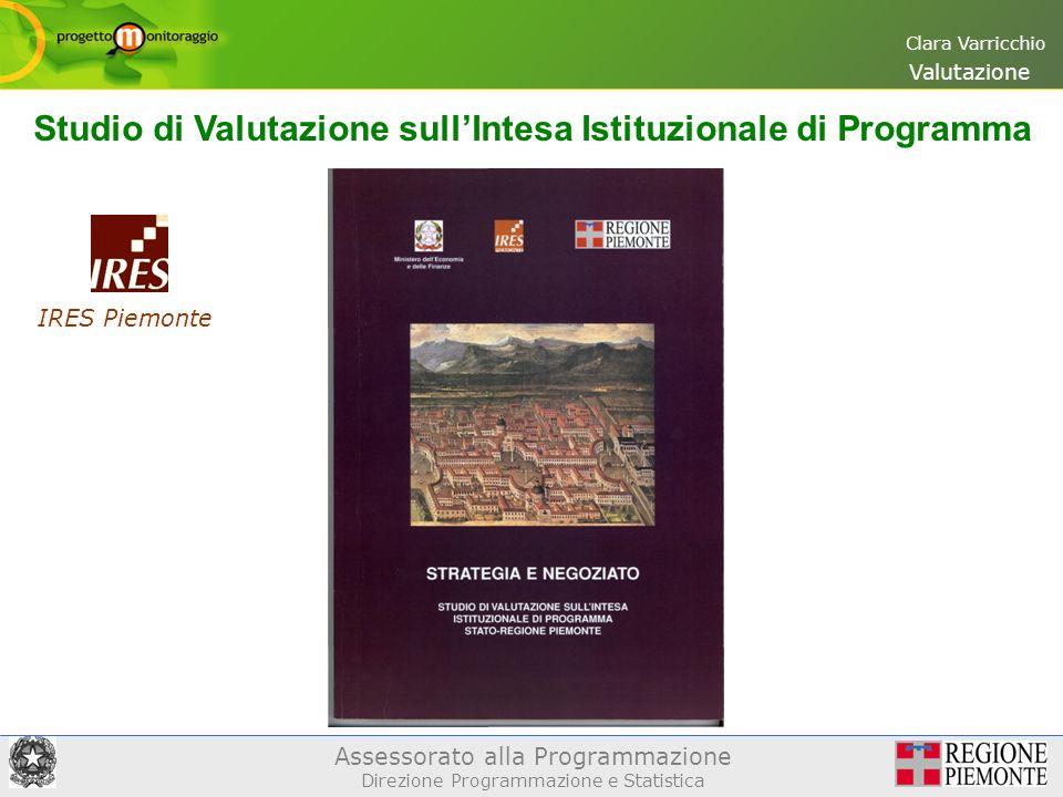 Assessorato alla Programmazione Direzione Programmazione e Statistica Clara Varricchio Valutazione Studio di Valutazione sullIntesa Istituzionale di Programma IRES Piemonte