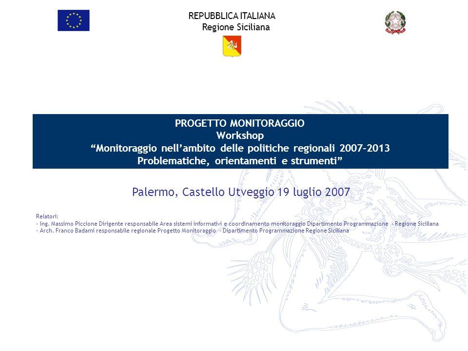 REPUBBLICA ITALIANA Regione Siciliana PROGETTO MONITORAGGIO Workshop Monitoraggio nellambito delle politiche regionali 2007-2013 Problematiche, orient