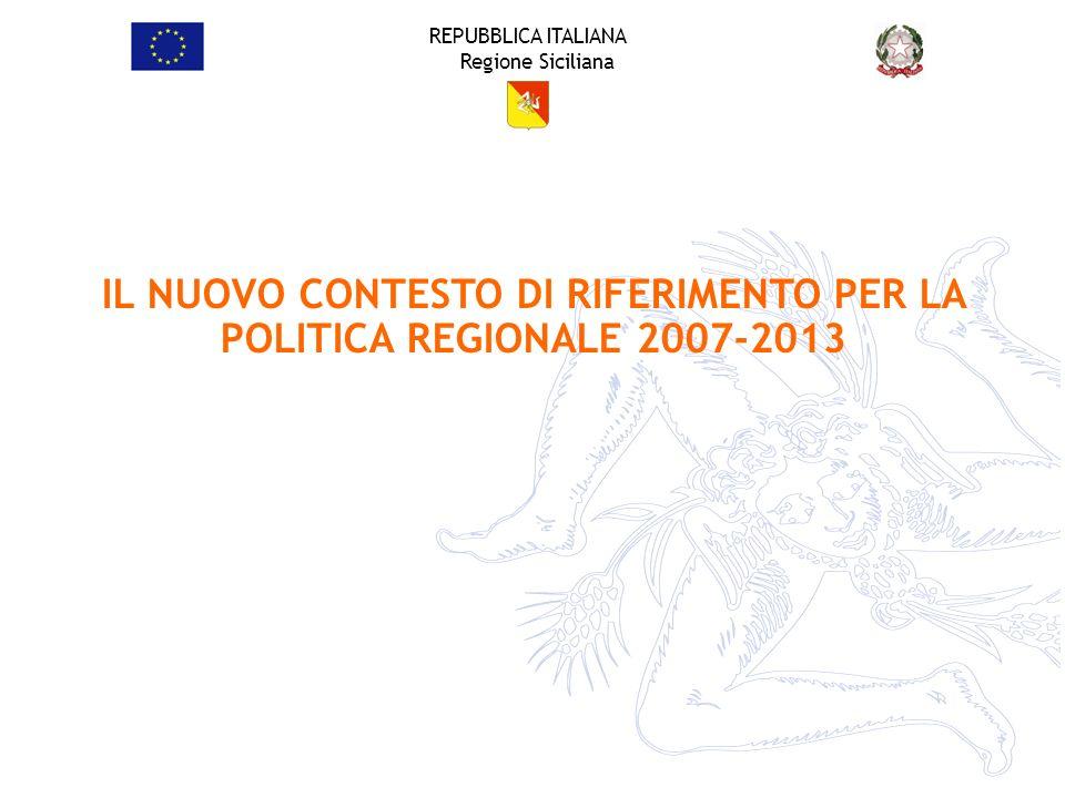 REPUBBLICA ITALIANA Regione Siciliana IL NUOVO CONTESTO DI RIFERIMENTO PER LA POLITICA REGIONALE 2007-2013