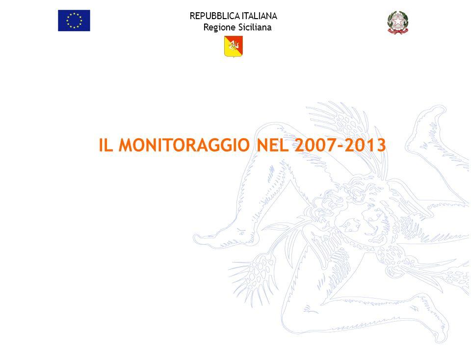 REPUBBLICA ITALIANA Regione Siciliana IL MONITORAGGIO NEL 2007-2013
