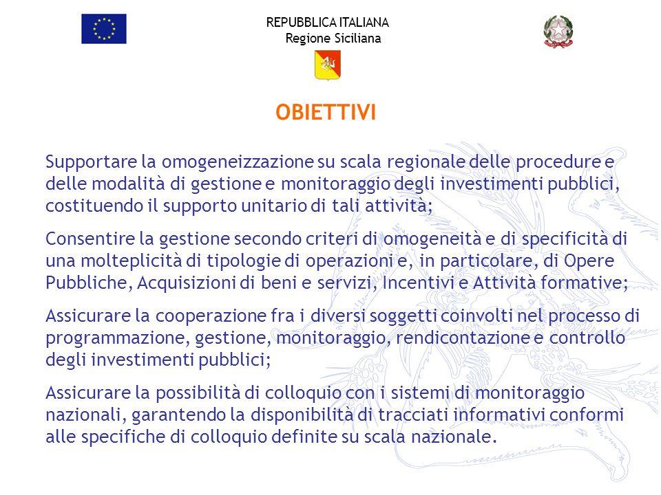 REPUBBLICA ITALIANA Regione Siciliana OBIETTIVI Supportare la omogeneizzazione su scala regionale delle procedure e delle modalità di gestione e monit