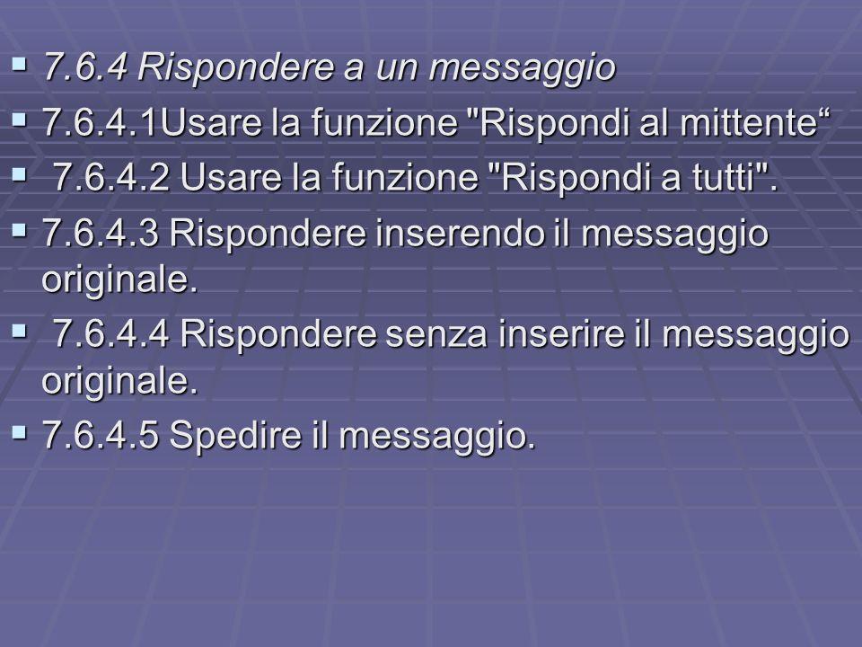 7.6.4 Rispondere a un messaggio 7.6.4 Rispondere a un messaggio 7.6.4.1Usare la funzione Rispondi al mittente 7.6.4.1Usare la funzione Rispondi al mittente 7.6.4.2 Usare la funzione Rispondi a tutti .