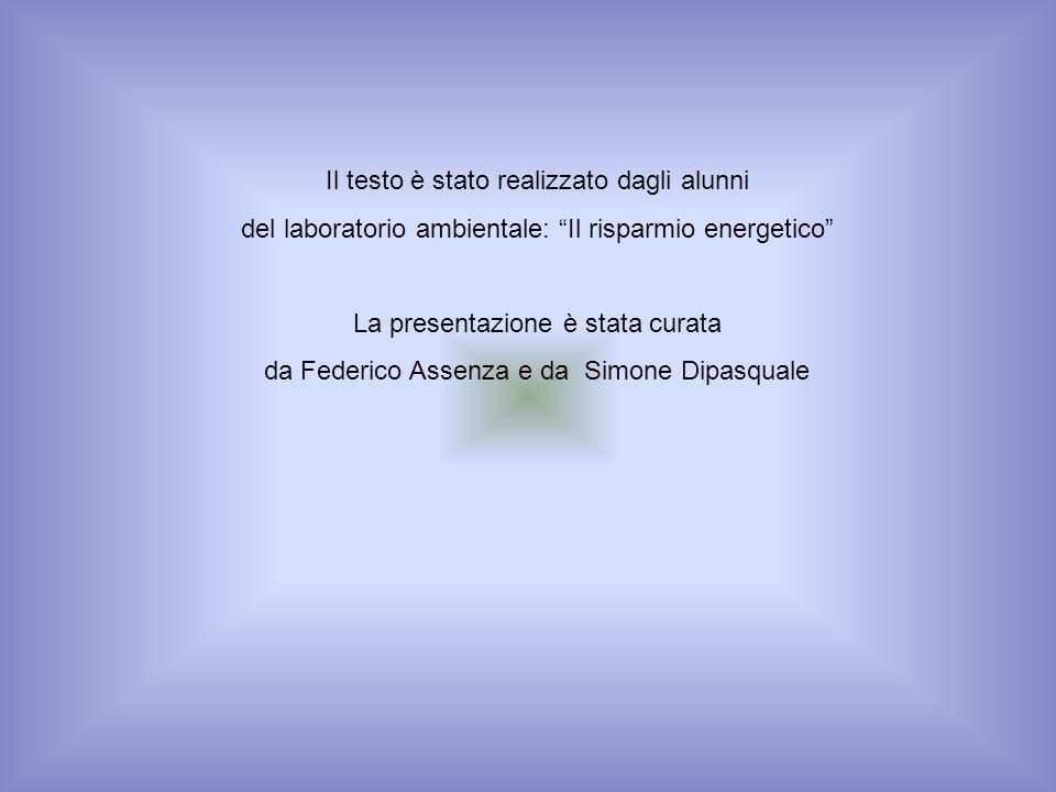 Il testo è stato realizzato dagli alunni del laboratorio ambientale: Il risparmio energetico La presentazione è stata curata da Federico Assenza e da Simone Dipasquale