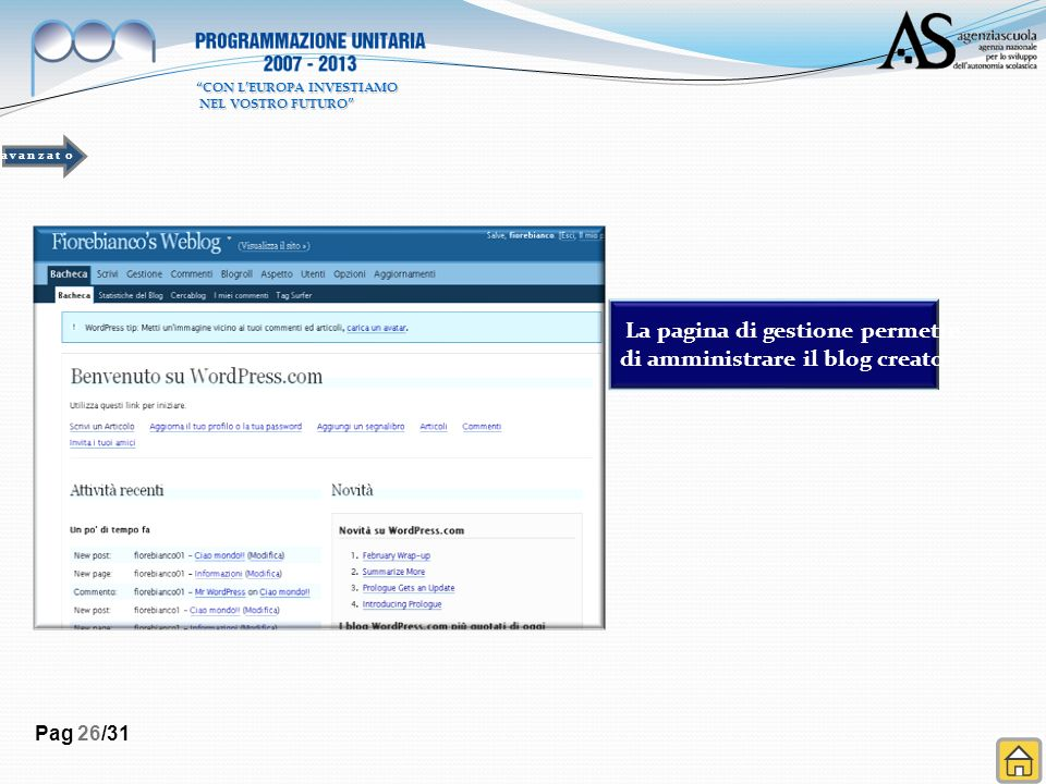 Pag 26/31 La pagina di gestione permette di amministrare il blog creato a v a n z a t o CON LEUROPA INVESTIAMO NEL VOSTRO FUTURO NEL VOSTRO FUTURO