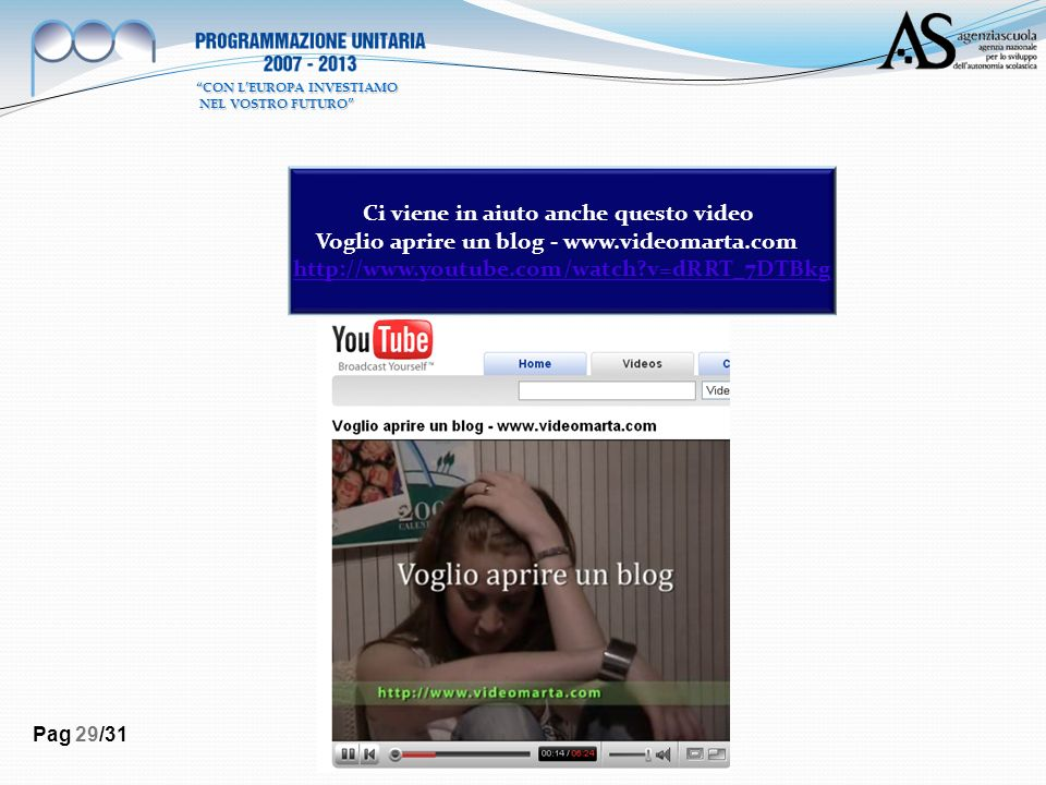 Pag 29/31 Ci viene in aiuto anche questo video Voglio aprire un blog - www.videomarta.com http://www.youtube.com/watch?v=dRRT_7DTBkg CON LEUROPA INVES