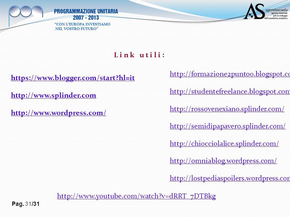 Pag. 31/31 L i n k u t i l i : https://www.blogger.com/start?hl=it http://www.splinder.com http://www.wordpress.com/ http://www.youtube.com/watch?v=dR