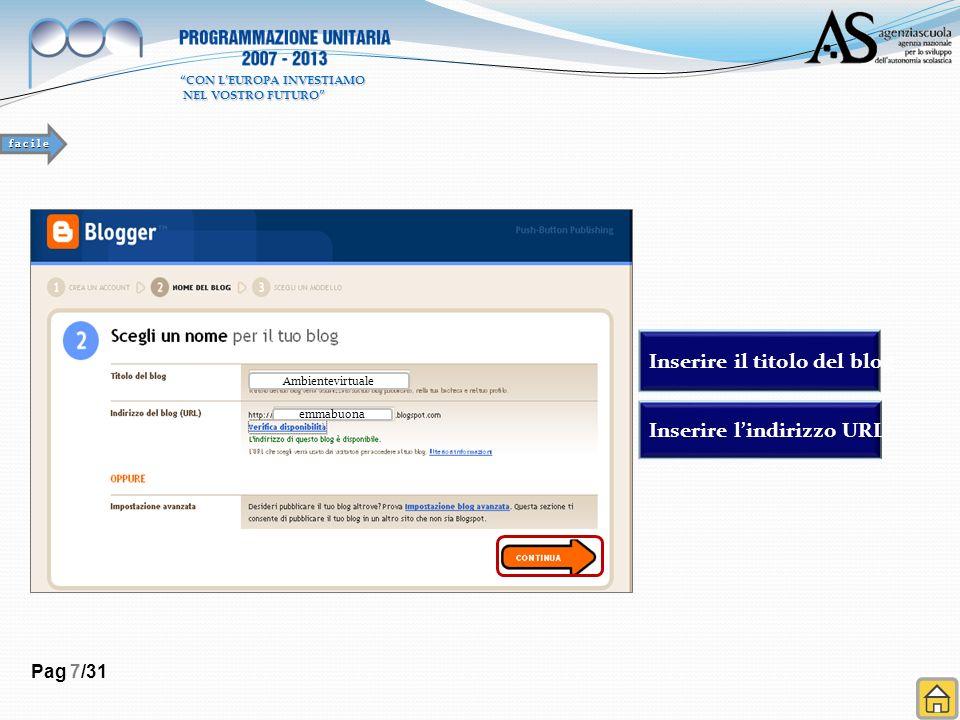 Pag 7/31 Inserire il titolo del blog Inserire lindirizzo URL Ambientevirtuale emmabuona f a c i l e CON LEUROPA INVESTIAMO NEL VOSTRO FUTURO NEL VOSTRO FUTURO