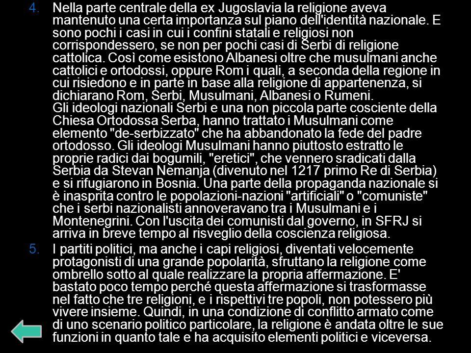 4.Nella parte centrale della ex Jugoslavia la religione aveva mantenuto una certa importanza sul piano dell'identità nazionale. E sono pochi i casi in