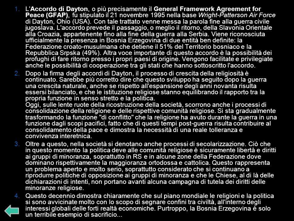 1.L Accordo di Dayton, o più precisamente il General Framework Agreement for Peace (GFAP), fu stipulato il 21 novembre 1995 nella base Wright-Patterson Air Force di Dayton, Ohio (USA).