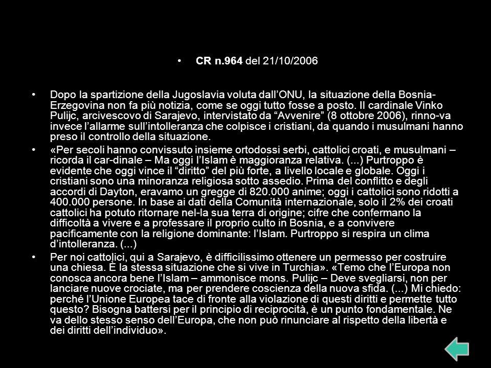 CR n.964 del 21/10/2006 Dopo la spartizione della Jugoslavia voluta dallONU, la situazione della Bosnia- Erzegovina non fa più notizia, come se oggi t