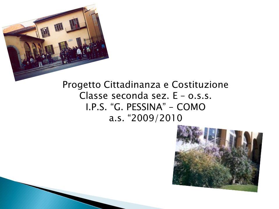 Progetto Cittadinanza e Costituzione Classe seconda sez. E – o.s.s. I.P.S. G. PESSINA – COMO a.s. 2009/2010