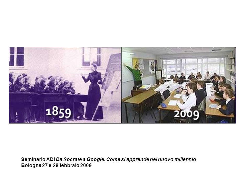 Seminario ADI Da Socrate a Google. Come si apprende nel nuovo millennio Bologna 27 e 28 febbraio 2009