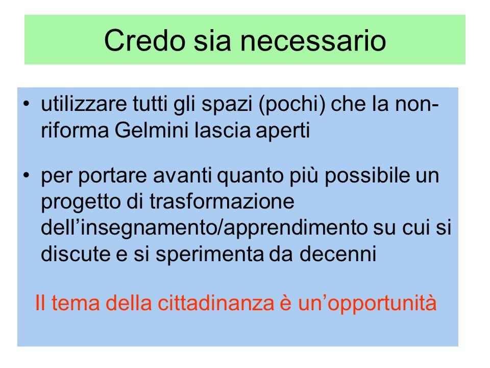 Credo sia necessario utilizzare tutti gli spazi (pochi) che la non- riforma Gelmini lascia aperti per portare avanti quanto più possibile un progetto