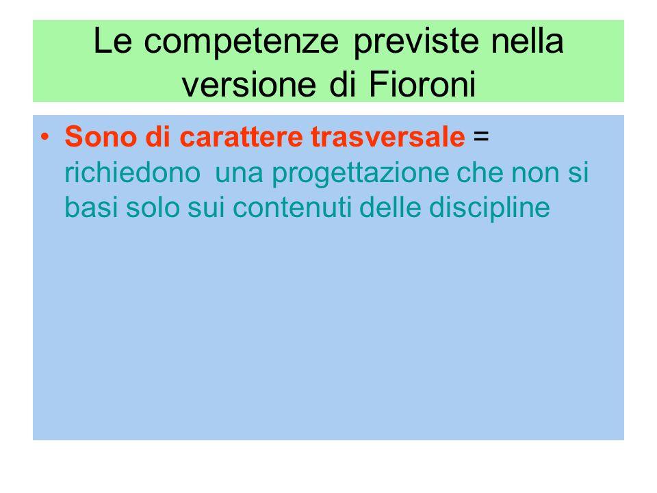 Le competenze previste nella versione di Fioroni Sono di carattere trasversale = richiedono una progettazione che non si basi solo sui contenuti delle