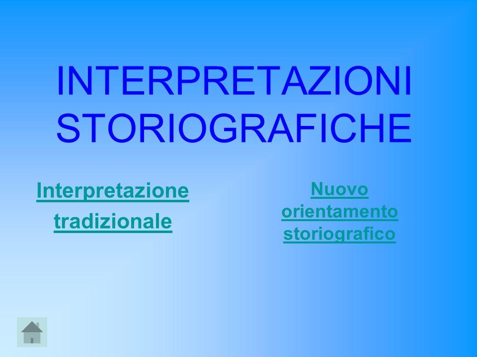 INTERPRETAZIONI STORIOGRAFICHE Interpretazione tradizionale Nuovo orientamento storiografico