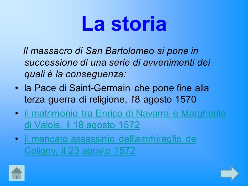 La storia Il massacro di San Bartolomeo si pone in successione di una serie di avvenimenti dei quali è la conseguenza: la Pace di Saint-Germain che po