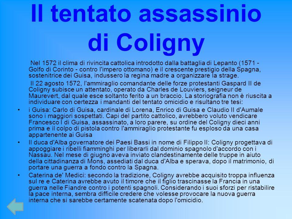 Il tentato assassinio di Coligny Nel 1572 il clima di rivincita cattolica introdotto dalla battaglia di Lepanto (1571 - Golfo di Corinto - contro l'im