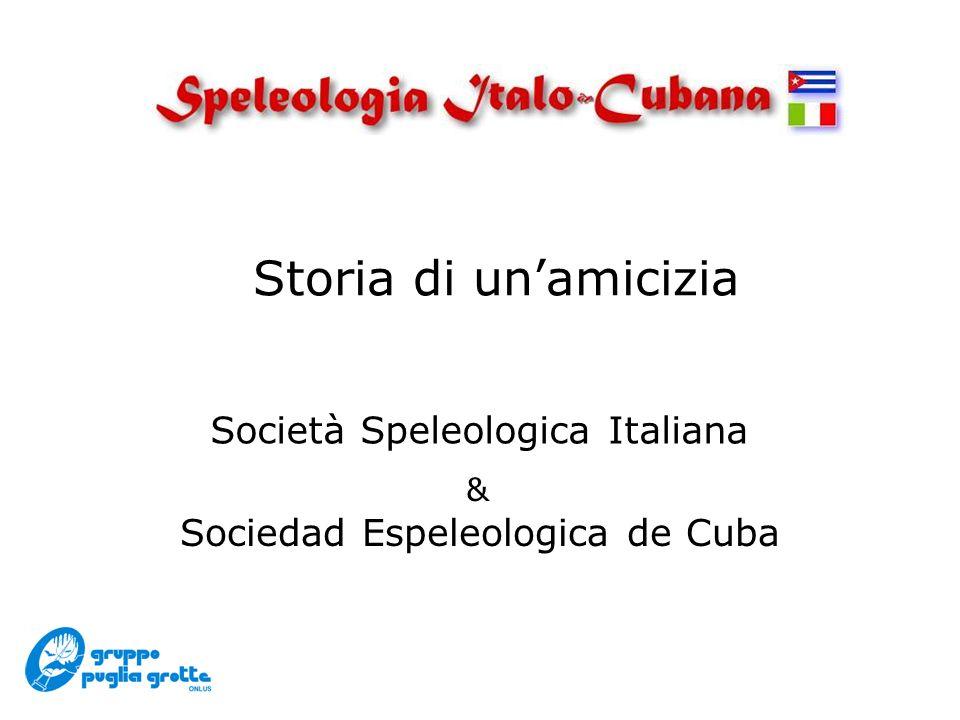 Storia di unamicizia Sociedad Espeleologica de Cuba Società Speleologica Italiana &