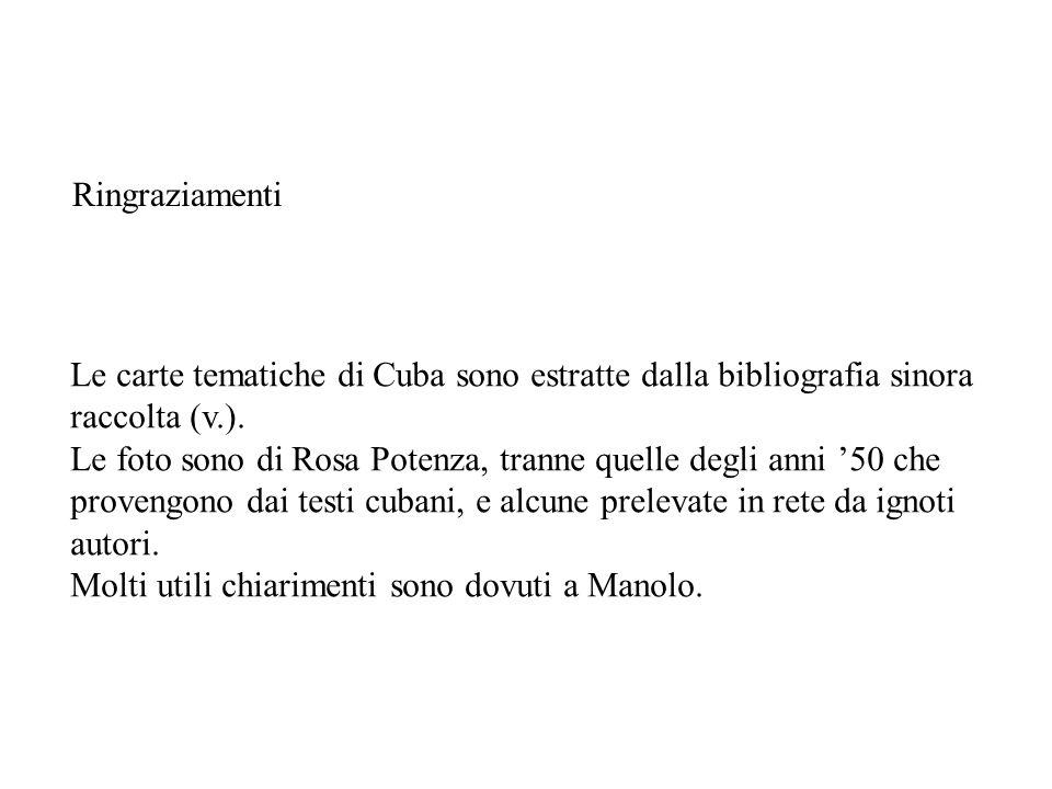 Ringraziamenti Le carte tematiche di Cuba sono estratte dalla bibliografia sinora raccolta (v.).