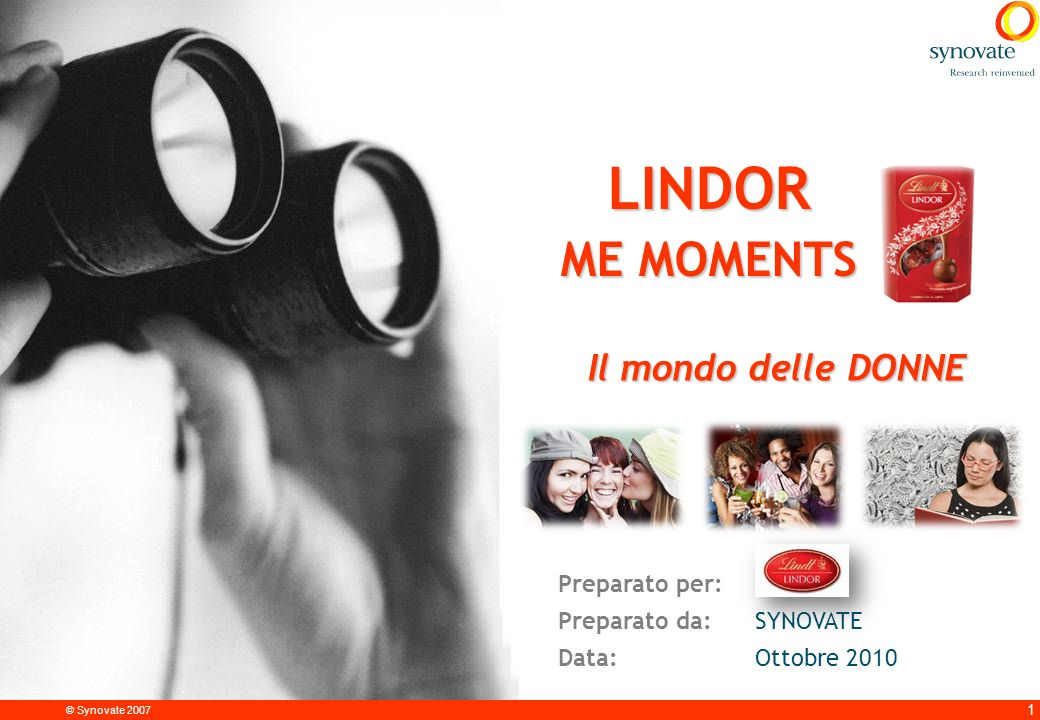 © Synovate LINDOR ME MOMENTS Preparato per: Preparato da:SYNOVATE Data:Ottobre 2010 Il mondo delle DONNE