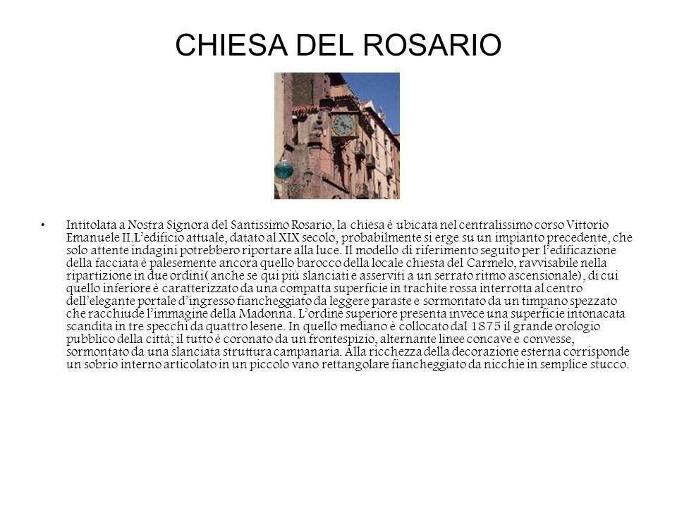 CHIESA DEL ROSARIO Intitolata a Nostra Signora del Santissimo Rosario, la chiesa è ubicata nel centralissimo corso Vittorio Emanuele II.Ledificio attu
