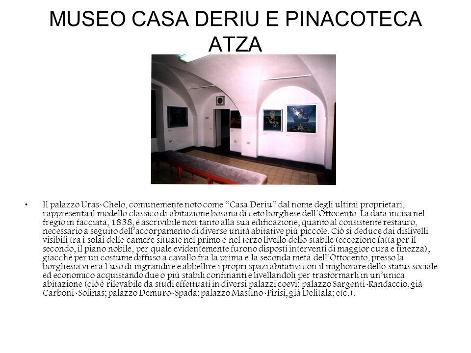 MUSEO CASA DERIU E PINACOTECA ATZA Il palazzo Uras-Chelo, comunemente noto come Casa Deriu dal nome degli ultimi proprietari, rappresenta il modello c