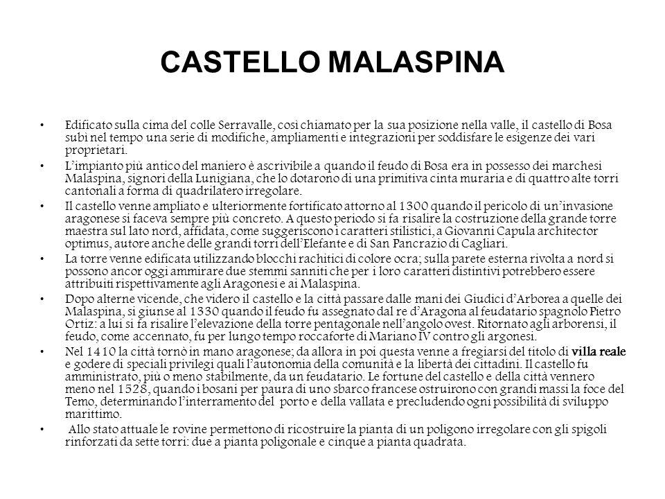 CASTELLO MALASPINA Edificato sulla cima del colle Serravalle, così chiamato per la sua posizione nella valle, il castello di Bosa subì nel tempo una s