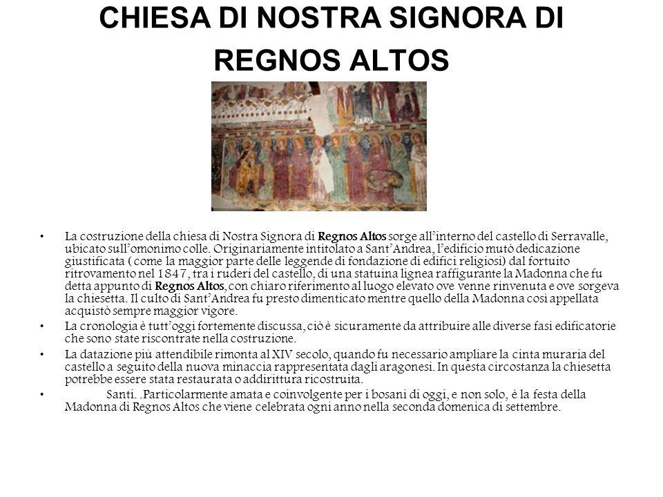 CHIESA DI NOSTRA SIGNORA DI REGNOS ALTOS La costruzione della chiesa di Nostra Signora di Regnos Altos sorge allinterno del castello di Serravalle, ub