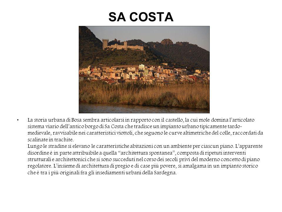 SA COSTA La storia urbana di Bosa sembra articolarsi in rapporto con il castello, la cui mole domina larticolato sistema viario dellantico borgo di Sa