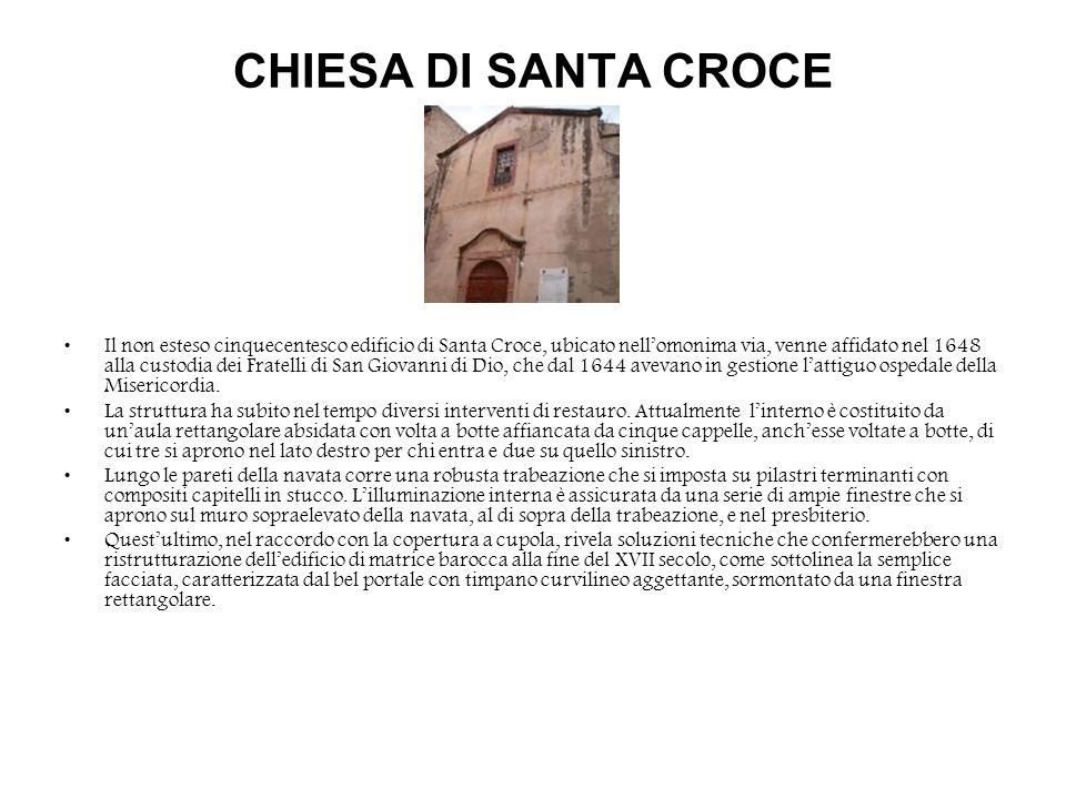 CHIESA DI SANTA CROCE Il non esteso cinquecentesco edificio di Santa Croce, ubicato nellomonima via, venne affidato nel 1648 alla custodia dei Fratell