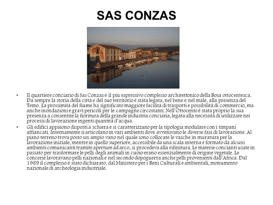 SAS CONZAS Il quartiere conciario di Sas Conzas è il più espressivo complesso architettonico della Bosa ottocentesca. Da sempre la storia della città