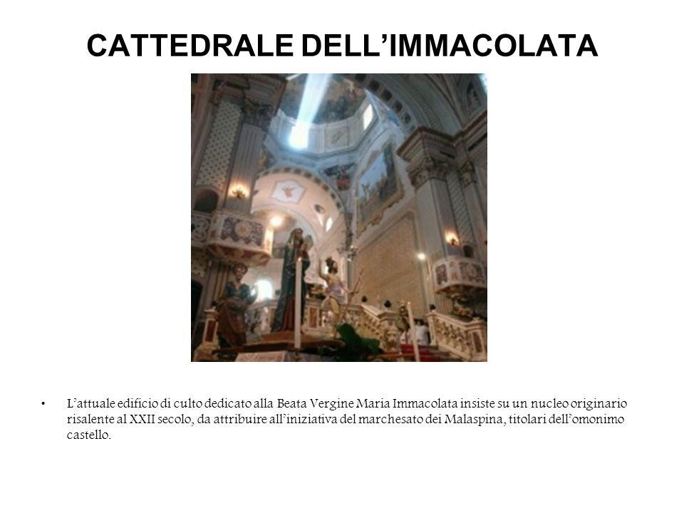 CATTEDRALE DELLIMMACOLATA Lattuale edificio di culto dedicato alla Beata Vergine Maria Immacolata insiste su un nucleo originario risalente al XXII se