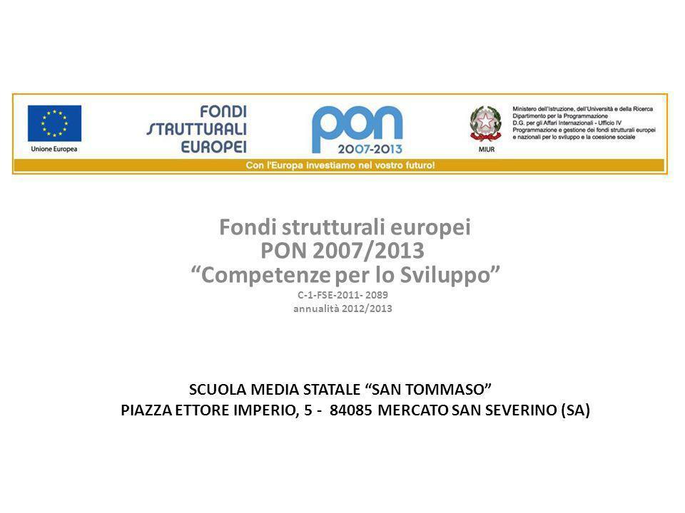 Fondi strutturali europei PON 2007/2013 Competenze per lo Sviluppo C-1-FSE-2011- 2089 annualità 2012/2013 SCUOLA MEDIA STATALE SAN TOMMASO PIAZZA ETTORE IMPERIO, 5 - 84085 MERCATO SAN SEVERINO (SA)