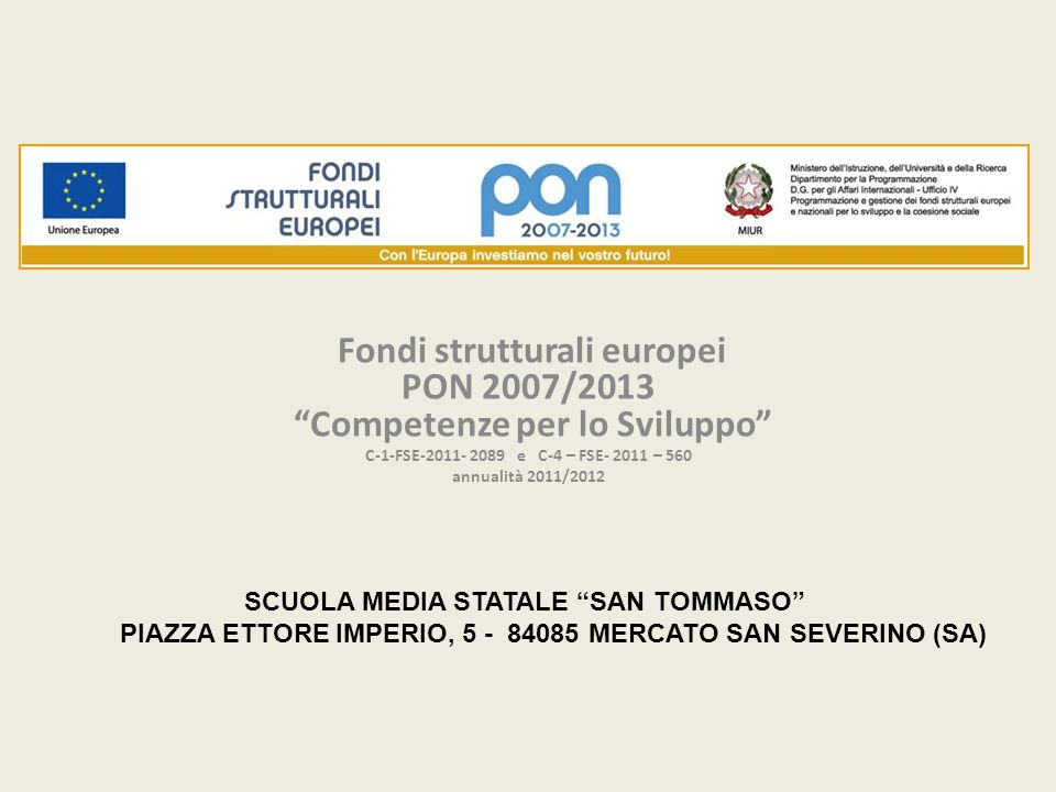 Fondi strutturali europei PON 2007/2013 Competenze per lo Sviluppo C-1-FSE-2011- 2089 e C-4 – FSE- 2011 – 560 annualità 2011/2012 SCUOLA MEDIA STATALE SAN TOMMASO PIAZZA ETTORE IMPERIO, 5 - 84085 MERCATO SAN SEVERINO (SA)
