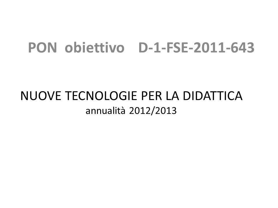 NUOVE TECNOLOGIE PER LA DIDATTICA annualità 2012/2013 PON obiettivo D-1-FSE-2011-643