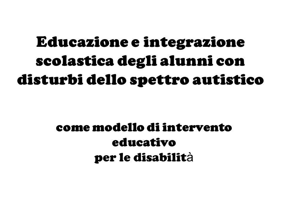 Educazione e integrazione scolastica degli alunni con disturbi dello spettro autistico come modello di intervento educativo per le disabilit à