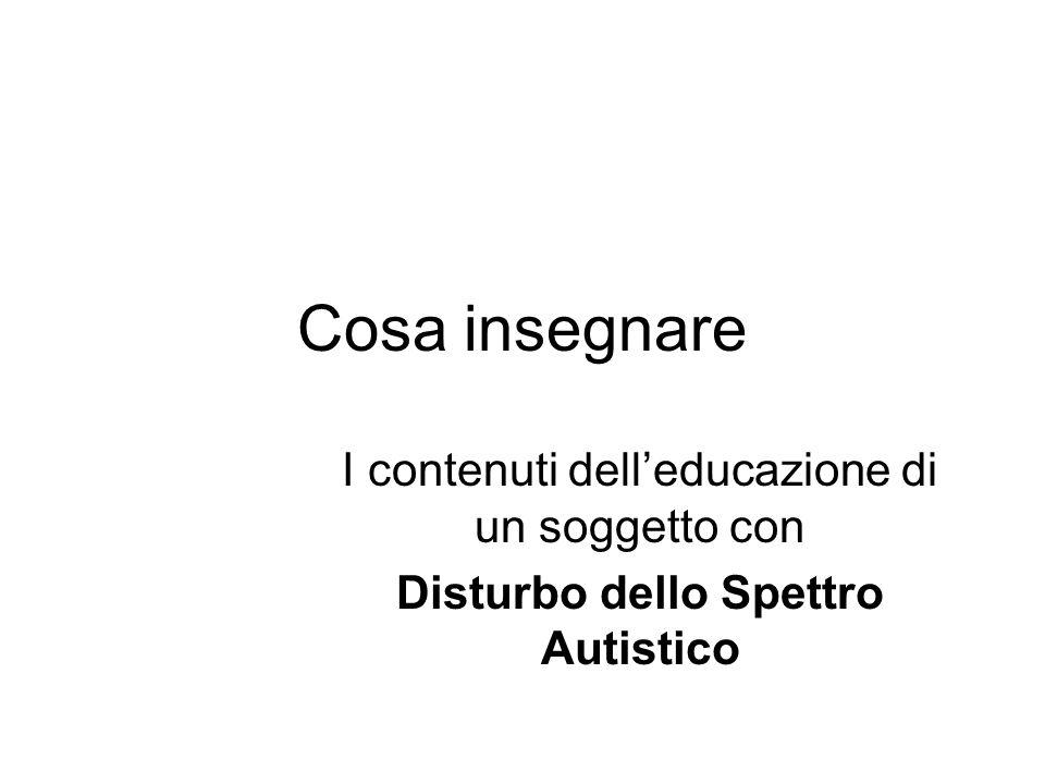Cosa insegnare I contenuti delleducazione di un soggetto con Disturbo dello Spettro Autistico