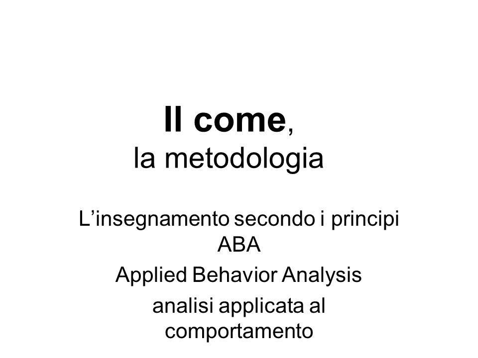 Il come, la metodologia Linsegnamento secondo i principi ABA Applied Behavior Analysis analisi applicata al comportamento