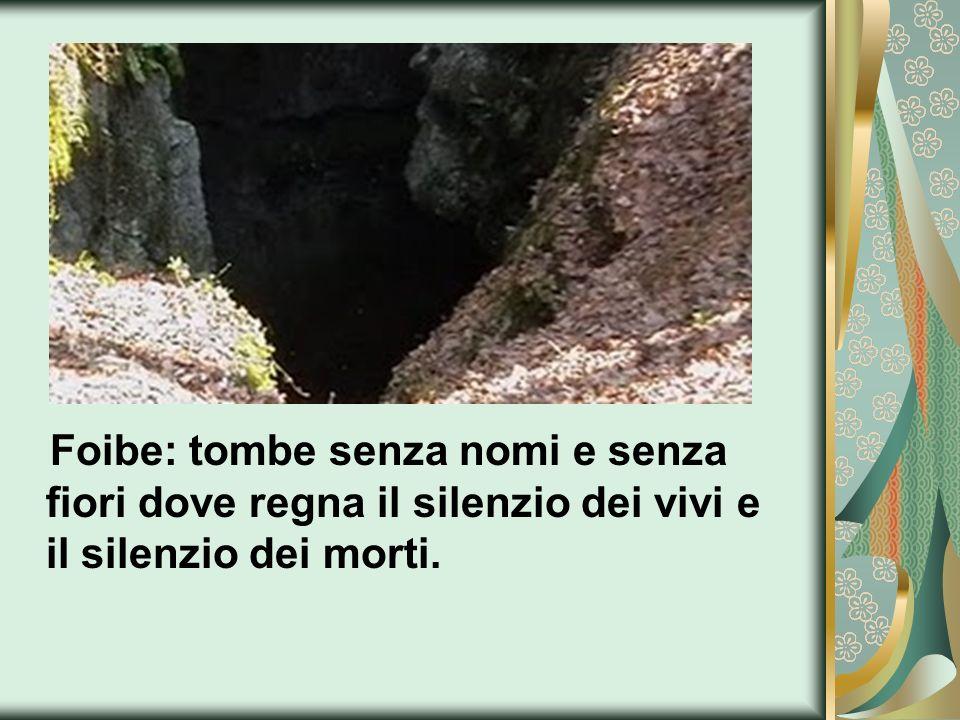 Foibe: tombe senza nomi e senza fiori dove regna il silenzio dei vivi e il silenzio dei morti.