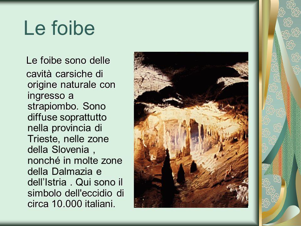 Le foibe Le foibe sono delle Le foibe sono delle cavità carsiche di origine naturale con ingresso a strapiombo. S il simbolo dell'eccidio di circa 10.